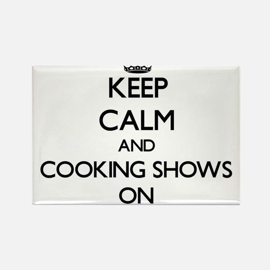 Keep Calm and Cooking Shows ON Magnets