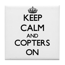 Keep Calm and Copters ON Tile Coaster
