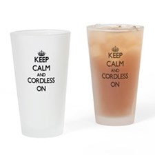 Keep Calm and Cordless ON Drinking Glass