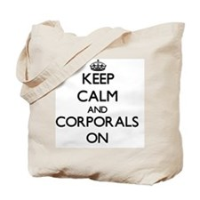 Keep Calm and Corporals ON Tote Bag