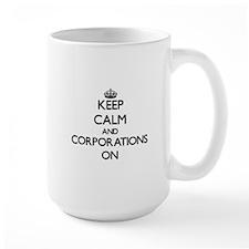 Keep Calm and Corporations ON Mugs