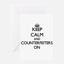 Keep Calm and Counterfeiters ON Greeting Cards