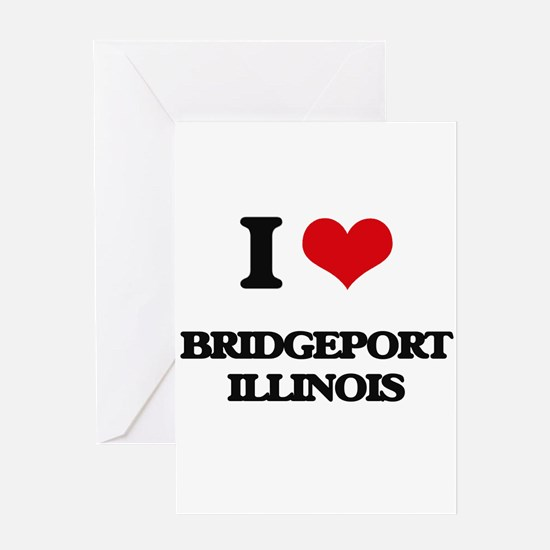 I love Bridgeport Illinois Greeting Cards