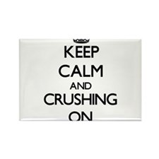 Keep Calm and Crushing ON Magnets