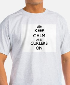 Keep Calm and Curlers ON T-Shirt