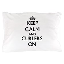 Keep Calm and Curlers ON Pillow Case