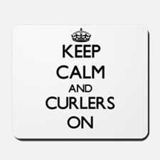 Keep Calm and Curlers ON Mousepad