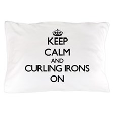 Keep Calm and Curling Irons ON Pillow Case