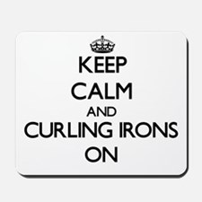 Keep Calm and Curling Irons ON Mousepad