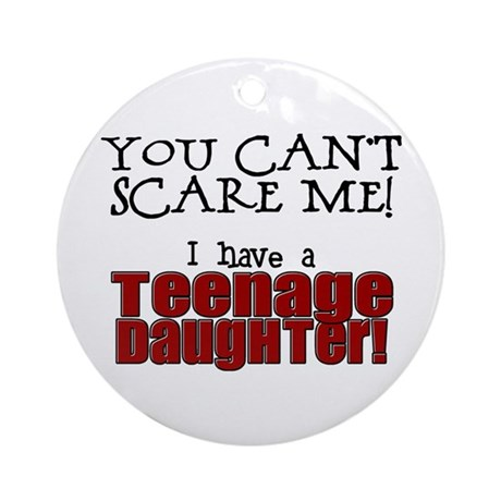 You Can't Scare Me - Teenage Daughter Ornament (Ro