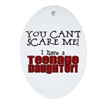 You Can't Scare Me - Teenage Daughter Ornament (Ov