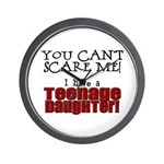 You Can't Scare Me - Teenage Daughter Wall Clock