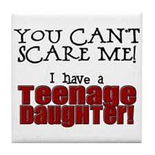You Can't Scare Me - Teenage Daughter Tile Coaster