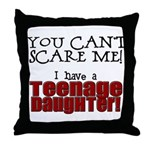 You Can't Scare Me - Teenage Daughter Throw Pillow