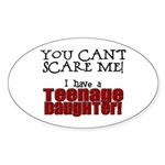 You Can't Scare Me - Teenage Daughter Sticker (Ova