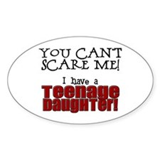 You Can't Scare Me - Teenage Daughter Decal