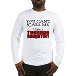 You Can't Scare Me - Teenage Daughter Long Sleeve