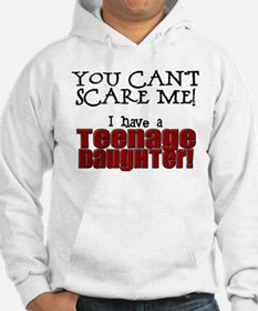 You Can't Scare Me - Teenage Daughter Hoodie