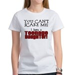 You Can't Scare Me - Teenage Daughter Women's T-Sh