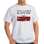 You Can't Scare Me - Teenage Daughter Light T-Shir