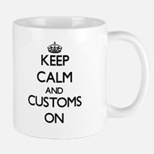 Keep Calm and Customs ON Mugs