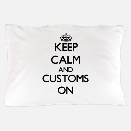 Keep Calm and Customs ON Pillow Case