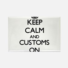 Keep Calm and Customs ON Magnets