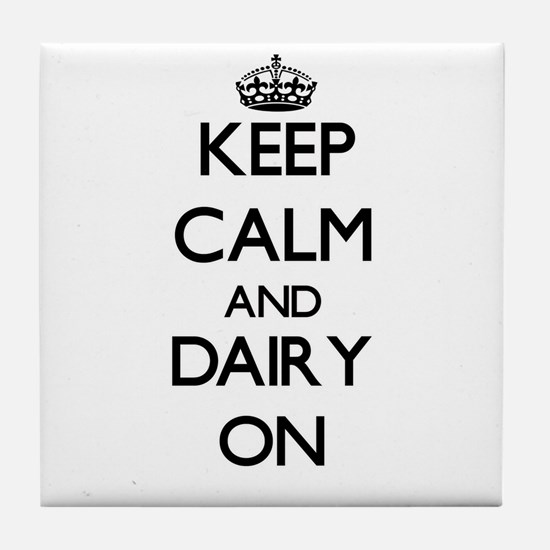 Keep Calm and Dairy ON Tile Coaster