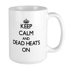 Keep Calm and Dead Heats ON Mugs
