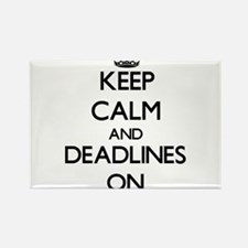 Keep Calm and Deadlines ON Magnets
