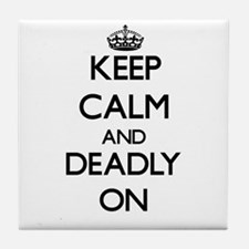 Keep Calm and Deadly ON Tile Coaster