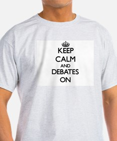 Keep Calm and Debates ON T-Shirt