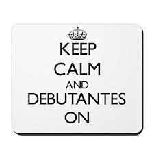 Keep Calm and Debutantes ON Mousepad