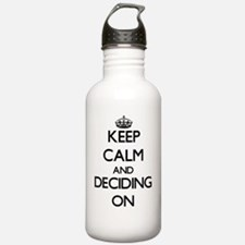 Keep Calm and Deciding Water Bottle
