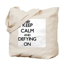 Keep Calm and Defying ON Tote Bag