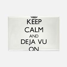 Keep Calm and Deja Vu ON Magnets