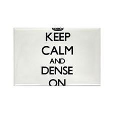 Keep Calm and Dense ON Magnets