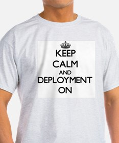 Keep Calm and Deployment ON T-Shirt