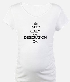 Keep Calm and Desecration ON Shirt