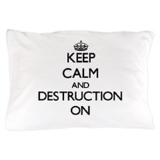 Keep Calm and Destruction ON Pillow Case