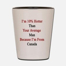 I'm 10% Hotter Than Your Average Man Be Shot Glass
