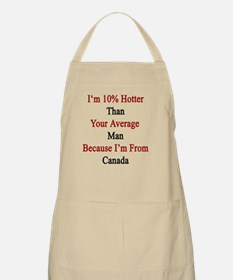 I'm 10% Hotter Than Your Average Man Because Apron