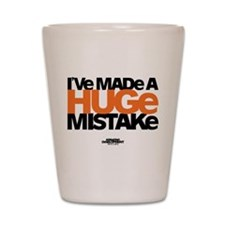 Huge Mistake Shot Glass