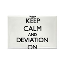 Keep Calm and Deviation ON Magnets