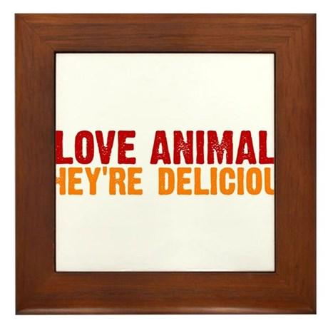 I love animals they're delici Framed Tile