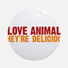 I love animals they're delici Ornament (Round)