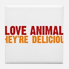 I love animals they're delici Tile Coaster
