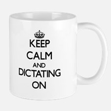 Keep Calm and Dictating ON Mugs
