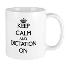 Keep Calm and Dictation ON Mugs