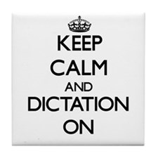 Keep Calm and Dictation ON Tile Coaster